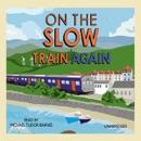 On the Slow Train Again (Unabridged) MP3 Audiobook