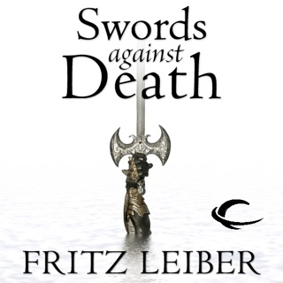 Swords Against Death: The Adventures of Fafhrd and the Gray Mouser (Unabridged) E-Book Download