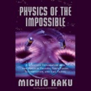 Download Physics of the Impossible: A Scientific Exploration (Unabridged) MP3