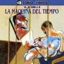 La Maquina del Tiempo [The Time Machine] [Abridged Fiction] MP3 Audiobook