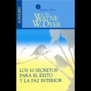 Los 10 Secretos Para el Exito y la Paz Interior [10 Secrets for Success and Inner Peace] MP3 Audiobook
