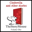 Cinderella and Other Stories: The Story Mouse, Volume 1 (Unabridged) MP3 Audiobook