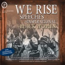 Download We Rise: Speeches by Inspirational Black Women MP3
