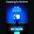 Gasping for Airtime: Two Years in the Trenches of Saturday Night Live (Abridged) mp3 book download