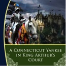 A Connecticut Yankee in King Arthur's Court (Unabridged) MP3 Audiobook