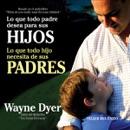 Lo que todo padre desea para sus hijos: Lo que todo hijo necesita de sus padres MP3 Audiobook