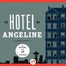 Hotel Angeline: A Novel in 36 Voices (Unabridged) MP3 Audiobook