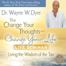 The Change Your Thoughts - Change Your Life Live Seminar: Living the Wisdom of the Tao MP3 Audiobook