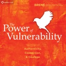 The Power of Vulnerability: Teachings of Authenticity, Connection, and Courage MP3 Audiobook