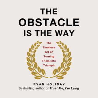 The Obstacle Is the Way: The Timeless Art of Turning Trials into Triumph (Unabridged) MP3 Download