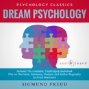 Dream Psychology: The Complete Work Plus an Overview, Summary, Analysis and Author Biography (Unabridged) MP3 Audiobook