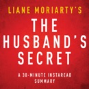 The Husband's Secret by Liane Moriarty - A 30-Minute Summary (Unabridged) MP3 Audiobook
