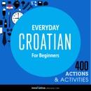 Everyday Croatian for Beginners - 400 Actions & Activities (Unabridged) MP3 Audiobook