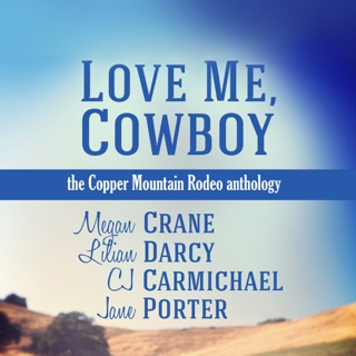Love Me, Cowboy: The Copper Mountain Rodeo Anthology (Unabridged) E-Book Download
