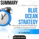 Summary of W. Chan Kim & Renée A. Mauborgne's Blue Ocean: How to Create Uncontested Market Space and Make the Competition Irrelevant (Unabridged) MP3 Audiobook