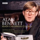 Alan Bennett Reads Childhood Classics: The Wind in the Willows; Alice in Wonderland; Through the Looking Glass; Winnie-the-Pooh; The House at Pooh Corner MP3 Audiobook