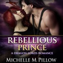 Rebellious Prince: Captured by a Dragon-Shifter, Book 2 (Unabridged) MP3 Audiobook