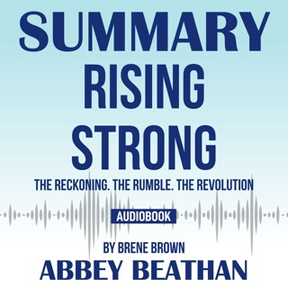 Summary of Rising Strong: The Reckoning. The Rumble. The Revolution by Brene Brown E-Book Download