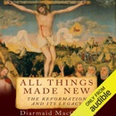All Things Made New: The Reformation and Its Legacy (Unabridged) MP3 Audiobook