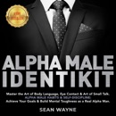 ALPHA MALE IDENTIKIT: Master the Art of Body Language, Eye Contact & Art of Small Talk. ALPHA MALE HABITS & SELF-DISCIPLINE: Achieve Your Goals & Build Mental Toughness as a Real Alpha Man. NEW VERSION MP3 Audiobook