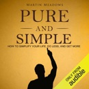 Pure and Simple: How to Simplify Your Life, Do Less, and Get More (Unabridged) MP3 Audiobook