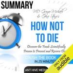 Summary of Michael Greger MD and Gene Stone's How Not to Die: Discover the Foods Scientifically Proven to Prevent and Reverse Disease (Unabridged)