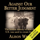 Against Our Better Judgment: The Hidden History of How the U.S. Was Used to Create Israel (Unabridged) MP3 Audiobook