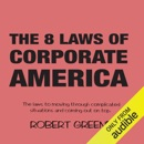 The 8 Laws of Corporate America: The Laws to Moving Through Complicated Situations and Coming Out on Top (Unabridged) MP3 Audiobook