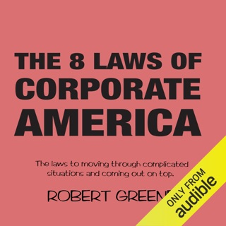 The 8 Laws of Corporate America: The Laws to Moving Through Complicated Situations and Coming Out on Top (Unabridged) E-Book Download