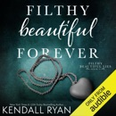 Filthy Beautiful Forever: Filthy Beautiful Lies, Book 4 (Unabridged) MP3 Audiobook