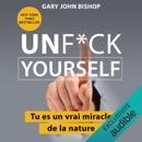 Unf*ck Yourself: Tu es un vrai miracle de la nature MP3 Audiobook