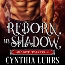 Reborn in Shadow (A Shadow Walkers Ghost Novel): Shadow Walkers Saga, Book 4 (Unabridged) MP3 Audiobook