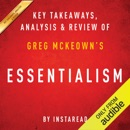 Essentialism: The Disciplined Pursuit of Less, by Greg McKeown: Key Takeaways, Analysis & Review (Unabridged) MP3 Audiobook