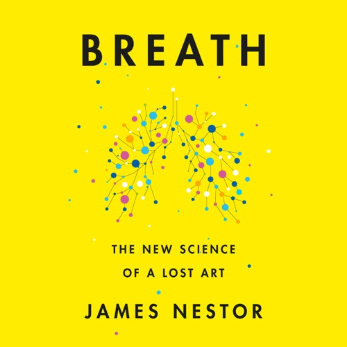 Breath: The New Science of a Lost Art (Unabridged) Listen, MP3 Download