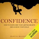 Confidence: How to Overcome Your Limiting Beliefs and Achieve Your Goals (Unabridged) MP3 Audiobook
