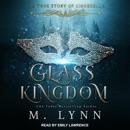 Glass Kingdom: The True Story Of Cinderella MP3 Audiobook