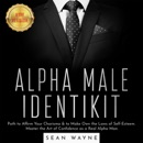 ALPHA MALE IDENTIKIT: Path to Affirm Your Charisma & to Make Own the Laws of Self-Esteem. Master the Art of Confidence as a Real Alpha Man. NEW VERSION MP3 Audiobook