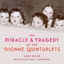 The Miracle & Tragedy of the Dionne Quintuplets (Unabridged) MP3 Audiobook