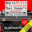 Download How to Write a Screenplay That Doesn't Suck and Will Actually Sell: ScriptBully Book Series (Unabridged) MP3