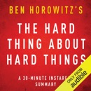 The Hard Thing about Hard Things by Ben Horowitz: A 30-minute Instaread Chapter by Chapter Summary (Unabridged) MP3 Audiobook