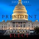 President Elect (A Luke Stone Thriller—Book 5) MP3 Audiobook