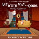 Any Witch Way But Goode: A Cozy Paranormal Mystery ((Un)Lucky Valley, Book 2) (Unabridged) MP3 Audiobook