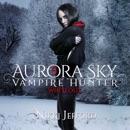 Whiteout: Aurora Sky: Vampire Hunter, Volume 5 (Unabridged) MP3 Audiobook