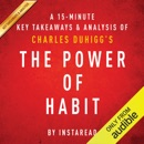 A 15-Minute Key Takeaways & Analysis of Charles Duhigg's The Power of Habit: Why We Do What We Do in Life and Business (Unabridged) MP3 Audiobook