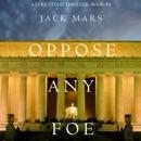Oppose Any Foe (A Luke Stone Thriller—Book 4) MP3 Audiobook