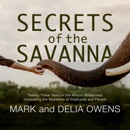 Download Secrets of the Savanna: Twenty-Three Years in the African Wilderness Unraveling the Mysteries of Elephants and People (Unabridged) MP3