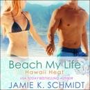 Beach My Life: Hawaii Heat, Book 3 (Unabridged) MP3 Audiobook