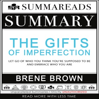 Summary of The Gifts of Imperfection: Let Go of Who You Think You're Supposed to Be and Embrace Who You Are by Brené Brown E-Book Download