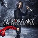 Aurora Sky: Vampire Hunter, Book 1 (Unabridged) MP3 Audiobook