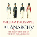 Download The Anarchy: The Relentless Rise of the East India Company (Unabridged) MP3